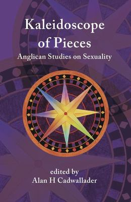 A Kaleidoscope of Pieces : Anglican Essays on Sexuality, Ecclesiology and Theology