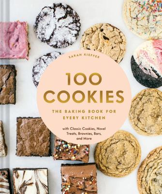 100 COOKIES: The Baking Book for Every Kitchen with Classic Cookies Novel Treats Brownies Bars and More