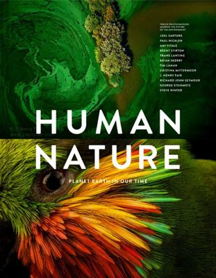 Human Nature - Planet Earth in Our Time, Twelve Photographers Address the Future of the Environment