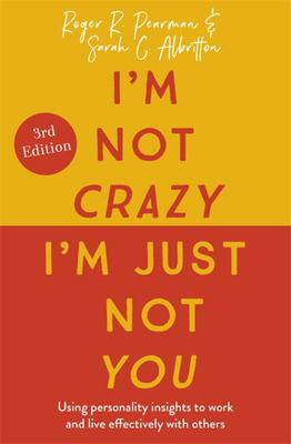 I'm Not Crazy, I'm Just Not You, 3rd Edition - Using Personality Insights to Work and Live Effectively with Others