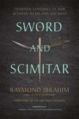 Sword and Scimitar - Fourteen Centuries of War Between Islam and the West