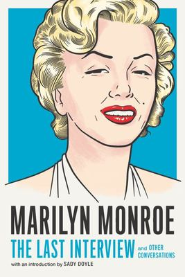 Marilyn Monroe: the Last Interview - And Other Conversations