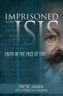 Imprisoned with ISIS - Faith in the Face of Evil