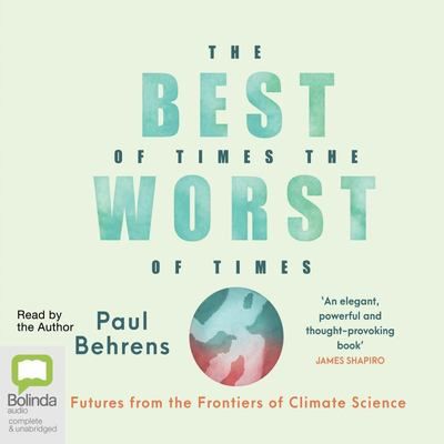 The Best of Times, the Worst of Times - Futures from the Frontiers of Climate Science