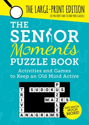The Senior Moments Puzzle Book - Activities and Games to Keep an Old Mind Active