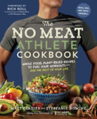 No Meat Athlete Cookbook: Whole Food, Plant-Based Recipes to Fuel Your Workouts - and the Rest of Your Life