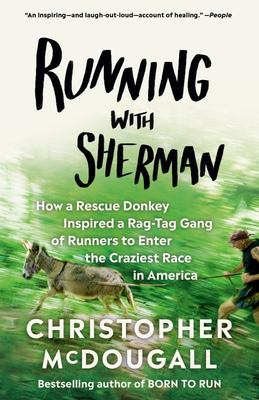 Running with Sherman - How a Rescue Donkey Inspired a Rag-Tag Gang of Runners to Enter the Craziest Race in America
