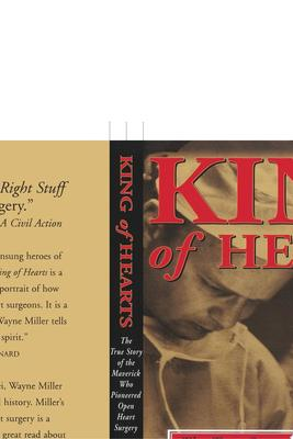 KING OF HEARTS THE TRUE STORY OF THE MAVERICK WHO PIONEERED OPEN HEART SURGERY