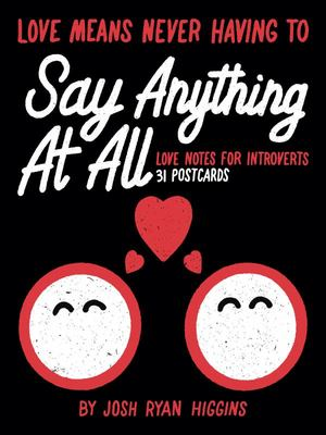 Love Means Never Having to Say Anything At All: 31 Everyday Love Notes for Introverts