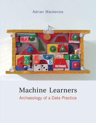 Machine Learners - Archaeology of a Data Practice