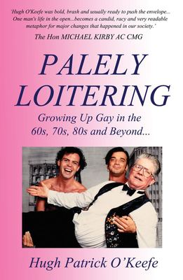 Palely Loitering - Growing up Gay in the Fifties, Sixties, Seventies and Beyond - 2ND EDITION