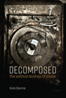 Decomposed - The Political Ecology of Music
