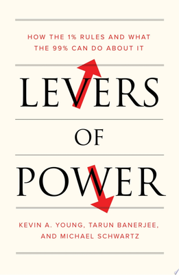 Levers of Power - How the 1% Rules and What the 99% Can Do about It