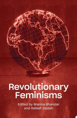 Revolutionary Feminisms - Conversations on Collective Action and Radical Thought