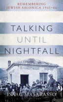 Talking until Nightfall - Remembering Jewish Salonica, 1941-44