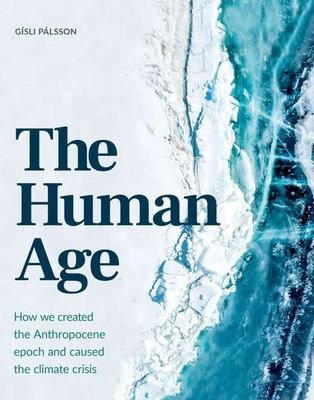 The Human Age - How Humankind Created a New Geological Epoch