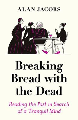 Breaking Bread with the Dead - A Literary Guide to Peace in the Present
