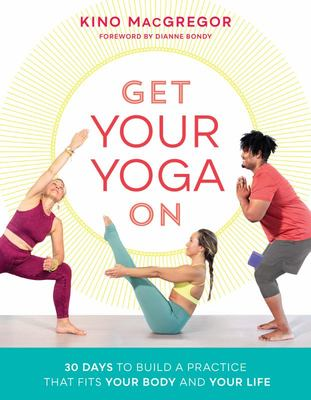 Get Your Yoga On - 30 Days to Build a Practice That Fits Your Body and Your Life