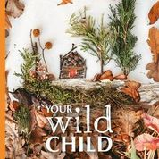 Your Wild Child More Nature Play Activities for Kids