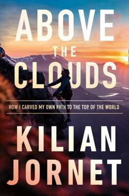 Above the Clouds - The Nature of Mountains, the Terrain of an Athlete and How I Carved My Own Path to the Top of the World