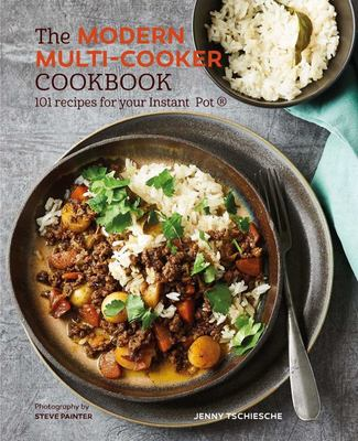 The Modern Multi-Cooker Cookbook - 101 Recipes for Your Instant Pot ((tm))