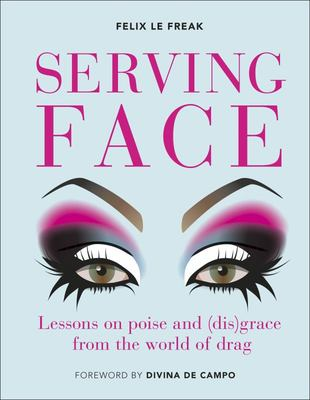 Serving Face - Lessons in Realness and Grace from the World of Drag