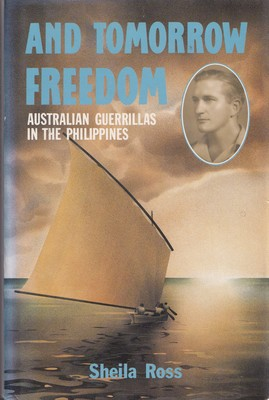 AND TOMORROW FREEDOM : AUSTRALIAN GUERRILLAS IN THE PHILIPPINES