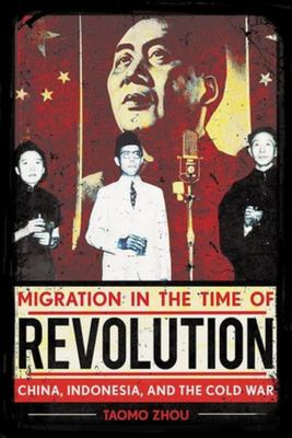 Migration in the Time of Revolution - China, Indonesia, and the Cold War