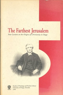 The Farthest Jerusalem - Four Lectures on the Origins of Christianity in Otago