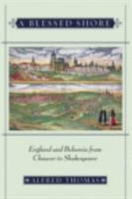 A Blessed Shore - England and Bohemia from Chaucer to Shakespeare