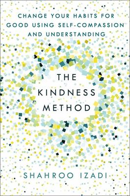 The Kindness Method - Change Your Habits for Good Using Self-Compassion and Understanding