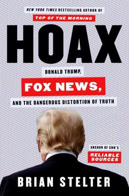 Hoax - Donald Trump, Fox News, and the Dangerous Distortion of Truth