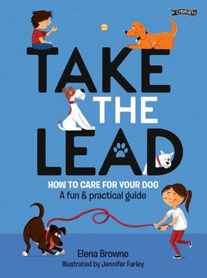Take the Lead: How to Care for Your Dog - A Fun  Practical Guide