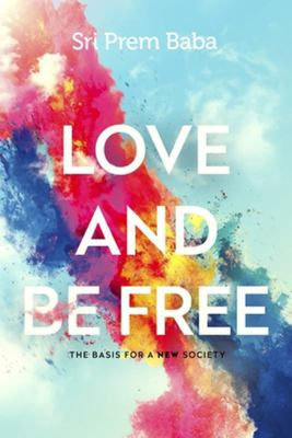 Love and Be Free - The Basis for a New Society