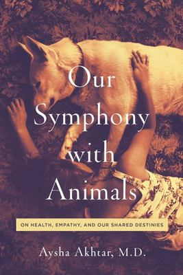 Our Symphony with Animals - On Health, Empathy, and Our Shared Destinies