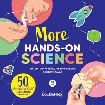 More Hands-On Science - 50 Amazing Kids' Activities from CSIRO