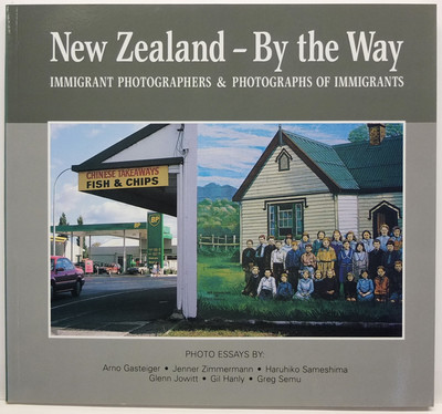 New Zealand - By the Way. Immigrant Photographers & Photographs of Immigrants