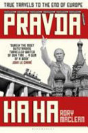 Pravda Ha Ha - True Travels to the End of Europe