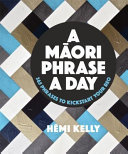 A Maori Phrase A Day: 365 Phrases to Kickstart your Reo