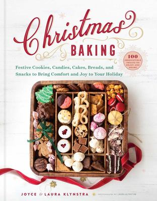 Christmas Baking - Festive Cookies, Candies, Cakes, Breads, and Snacks to Bring Comfort and Joy to Your Holiday