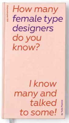 How Many Female Type Designers Do You Know? I Know Many and Talked to Some!