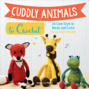 Cuddly Animals to Crochet - 28 Cute Toys to Make and Love