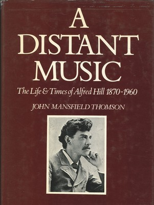 A Distant Music - The Life and Times of Alfred Hill 1870-1960