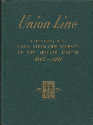 Union Line A Short History of the Union Steam Ship Company of New Zealand Limited 1875-1951