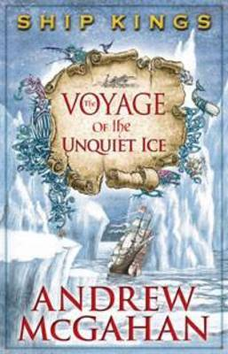 Voyage of the Unquiet Ice (Ship Kings #2)