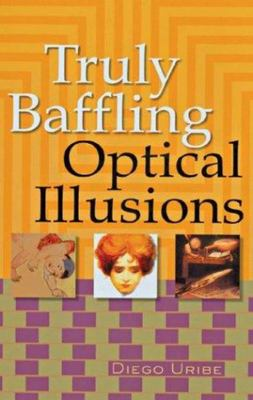 Truly Baffling Optical Illusions