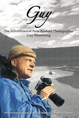 Guy - The Adventures of New Zealand Photographer Guy Mannering