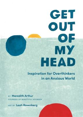 Get Out of My Head - Inspiration for Overthinkers in an Anxious World