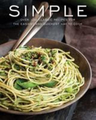 Simple - Over 100 Recipes in 60 Minutes or Less