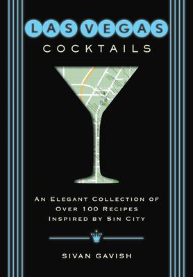 Las Vegas Cocktails - Over 100 Recipes Inspired by Sin City